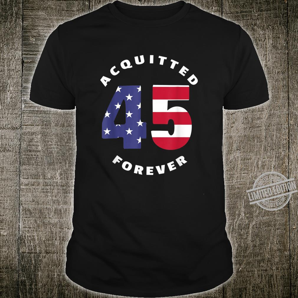 45 Acquitted Forever Patriotic American Flag Pro Trump Shirt