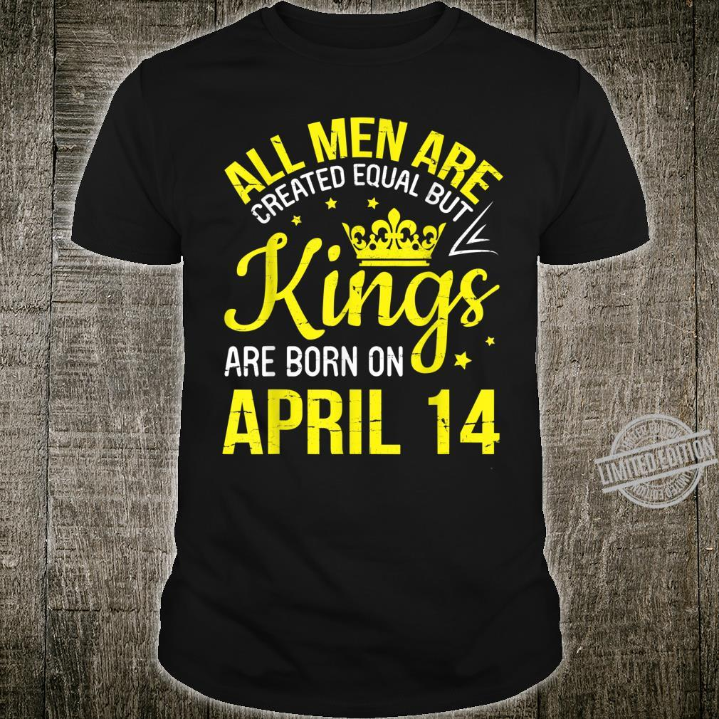 All Are Created Equal But Kings Are Born On April 14 Shirt