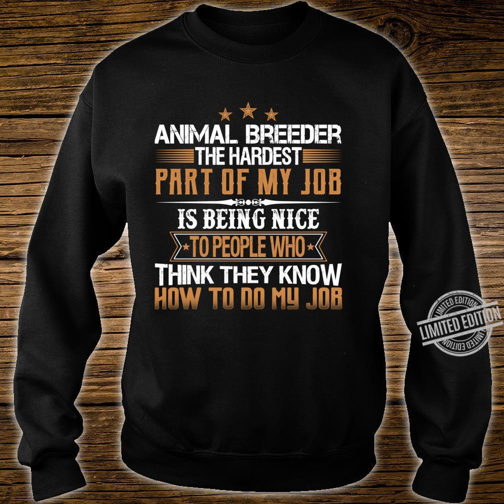 Animal Breeder The Hardest Part Of My Job Is Being Nice Shirt sweater