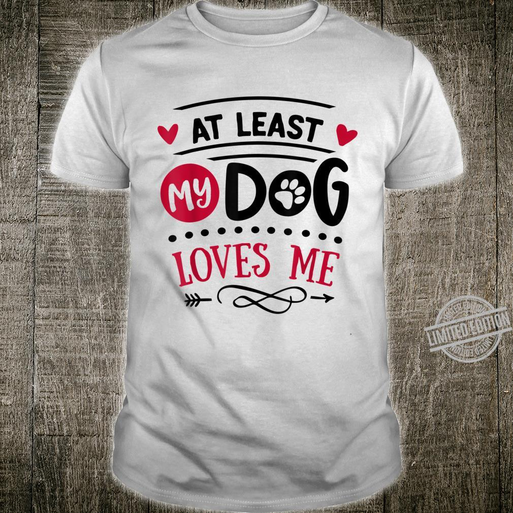 Anti Valentines Day At Least My Dog Loves Me, Shirt