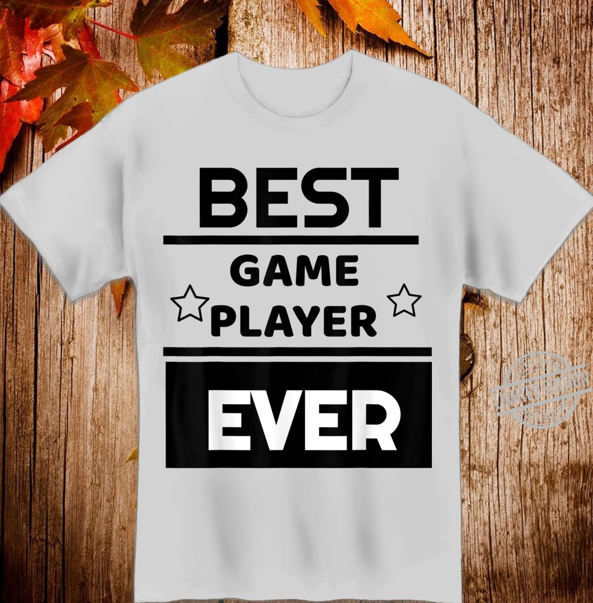Best Game Player Ever. winning award Shirt