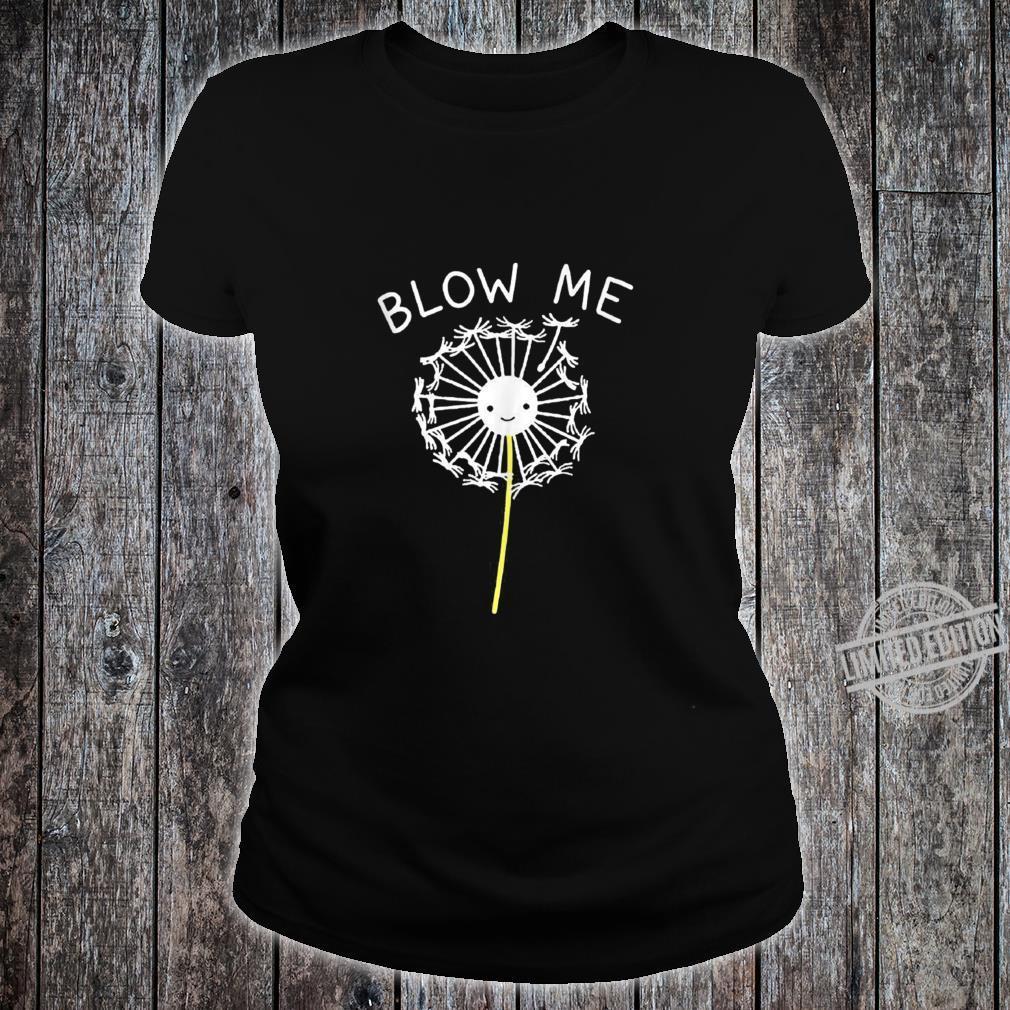 Blow Me Dandelion For Boy Girl Kid Love Dandelion Shirt ladies tee