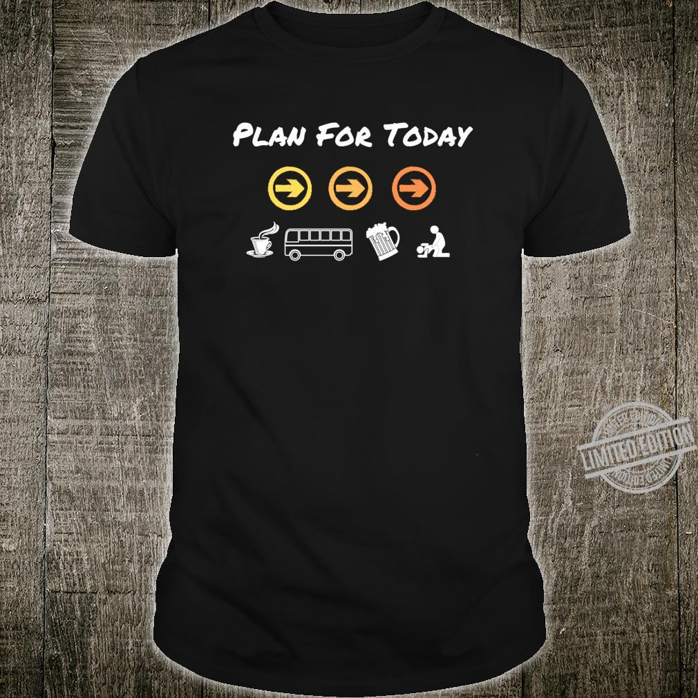 Bus mein Plan für heute. Geschenk für Busfahrer Shirt
