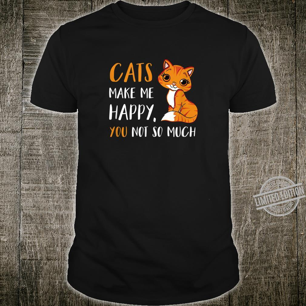 Cats Make Me Happy You Not So Much Cats Shirt