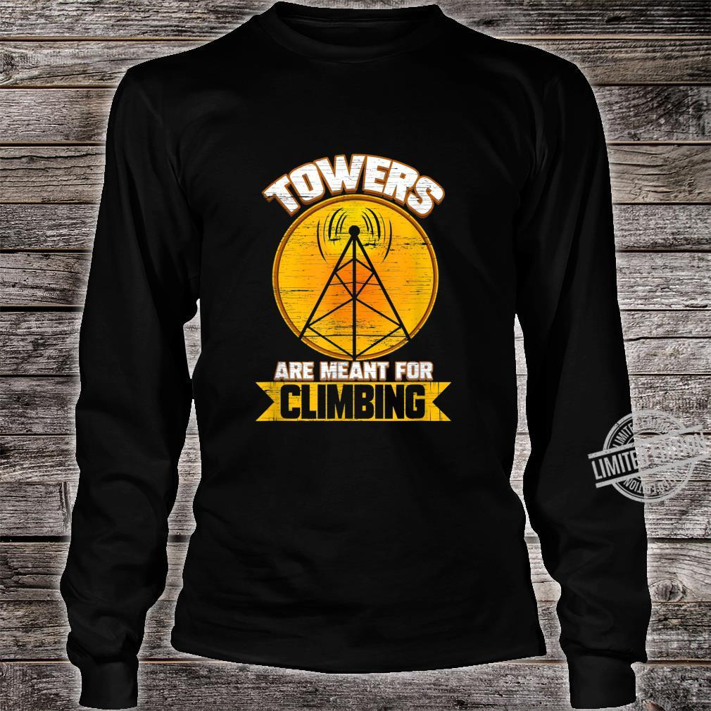 Cell Tower Climber Towers Are Meant For Climbing Shirt