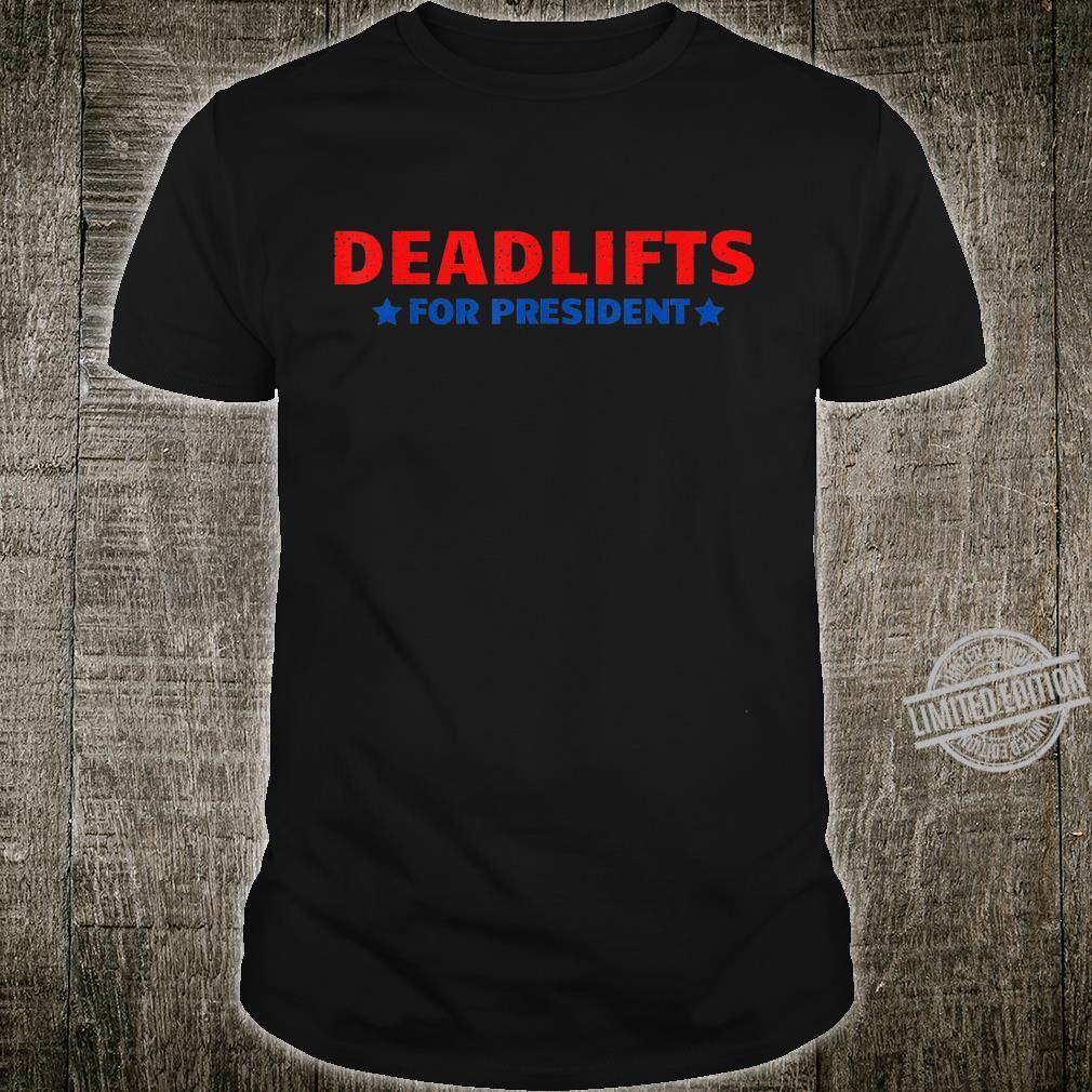 Deadlifts for president gym humor comedy for jokes Shirt