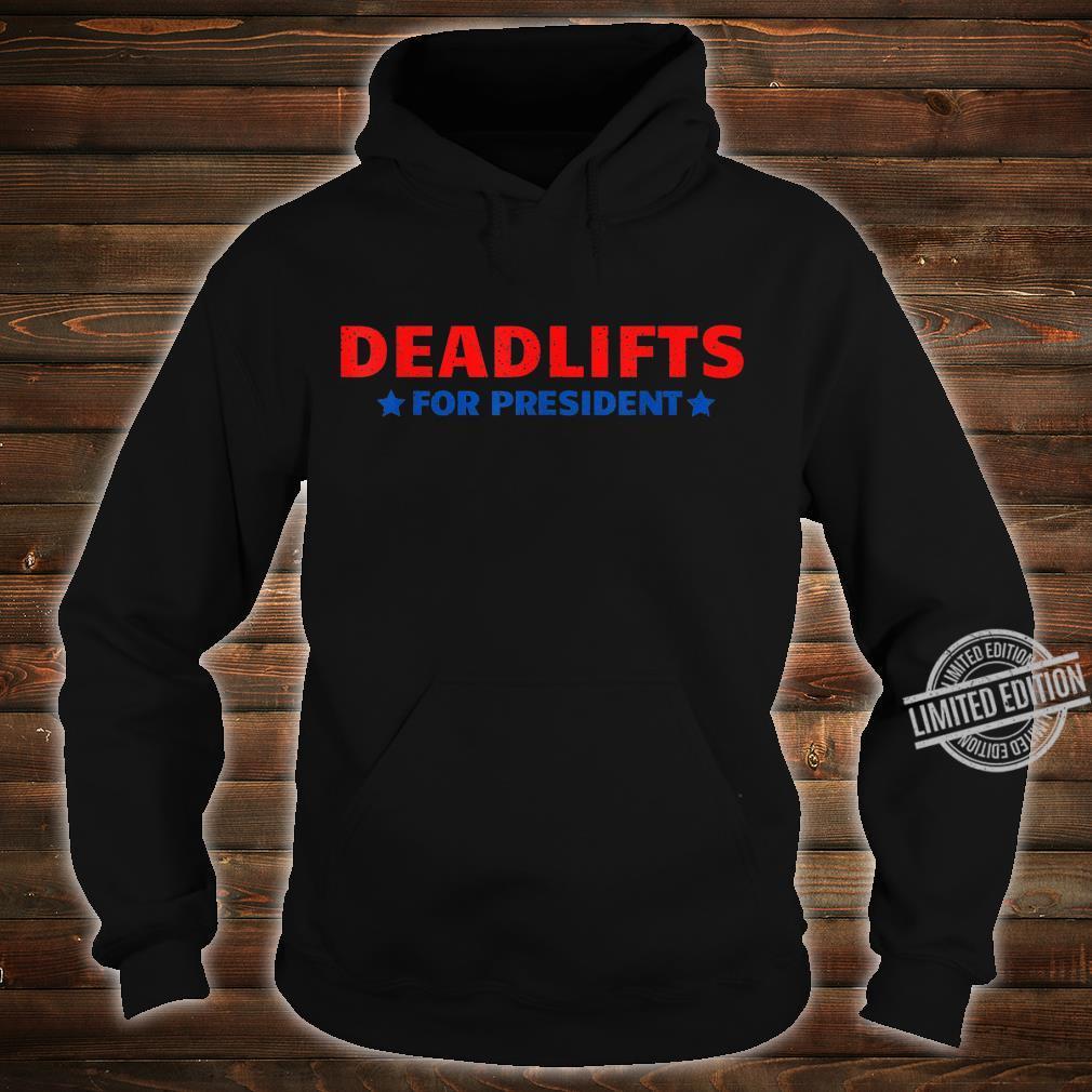 Deadlifts for president gym humor comedy for jokes Shirt hoodie