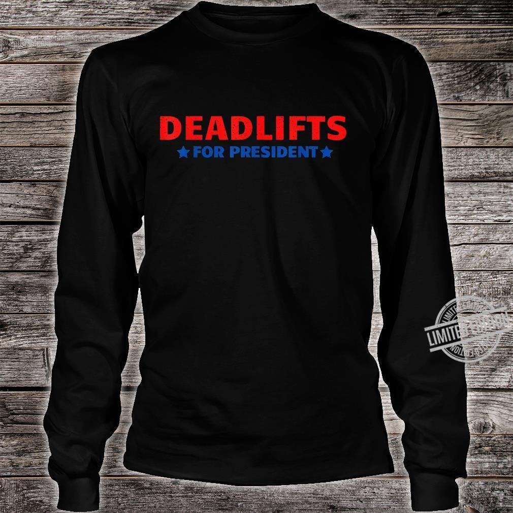 Deadlifts for president gym humor comedy for jokes Shirt long sleeved