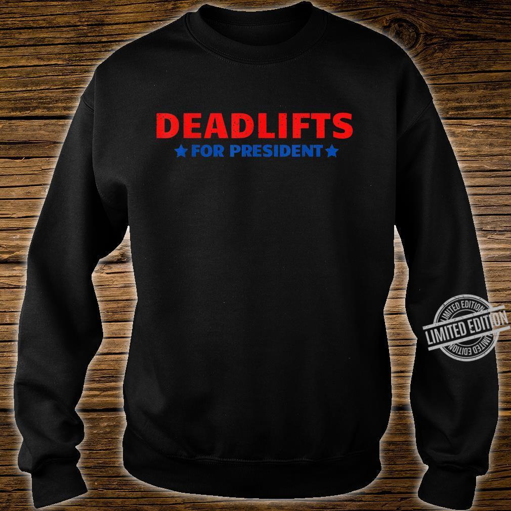 Deadlifts for president gym humor comedy for jokes Shirt sweater