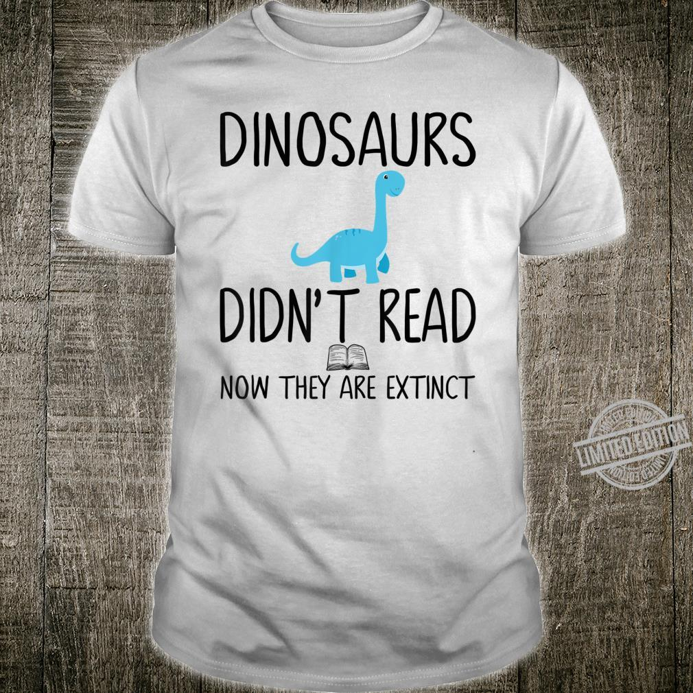 Dinosaurs Didn't Read Now They Are ExtinctTeacher Shirt