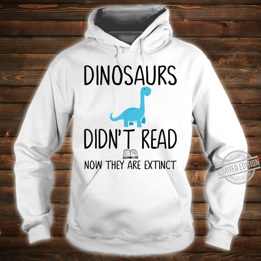 Dinosaurs Didn't Read Now They Are ExtinctTeacher Shirt hoodie