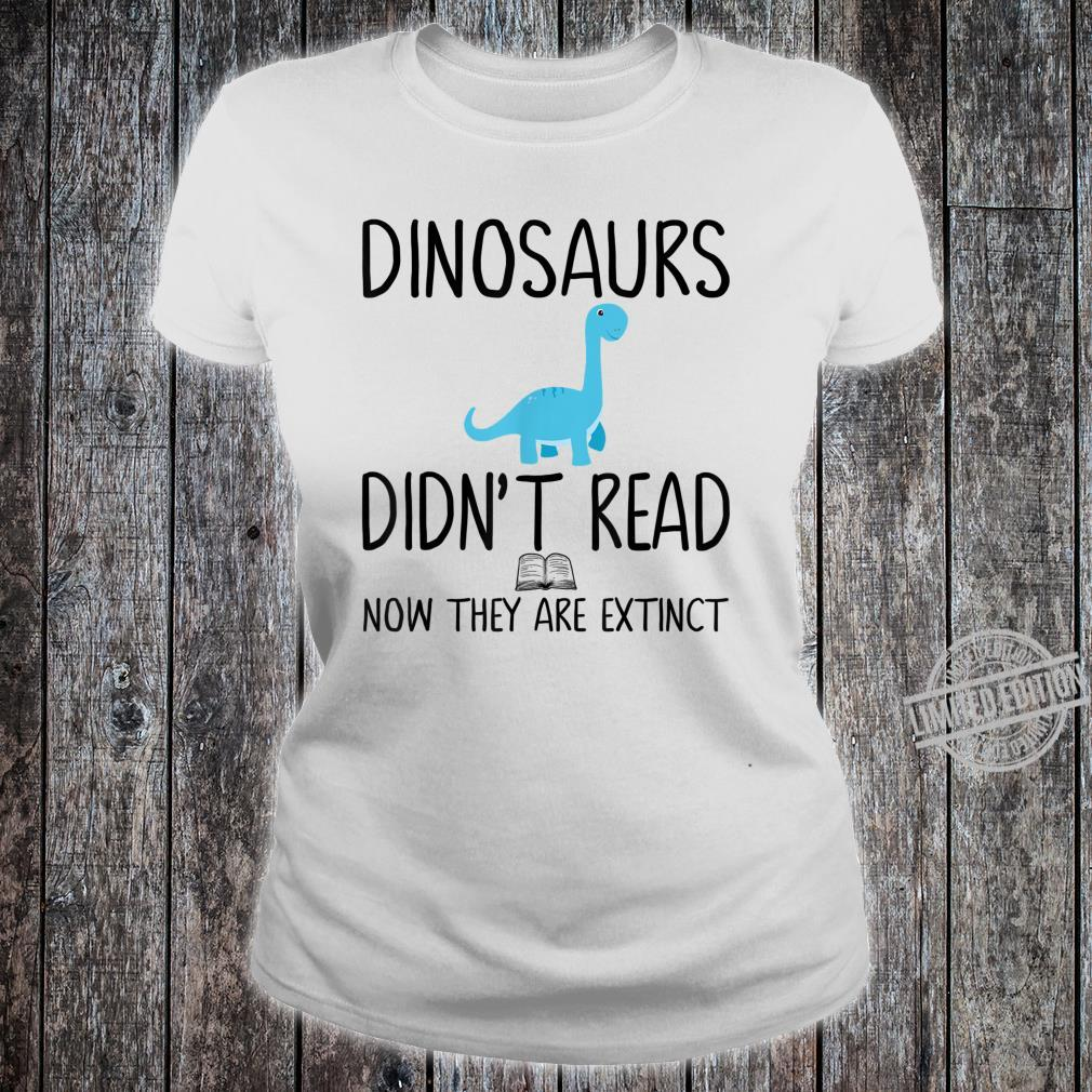 Dinosaurs Didn't Read Now They Are ExtinctTeacher Shirt ladies tee