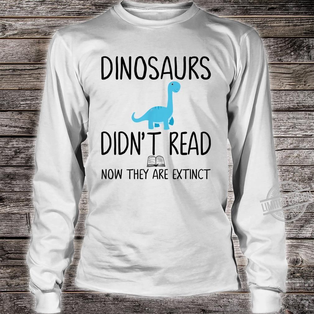 Dinosaurs Didn't Read Now They Are ExtinctTeacher Shirt long sleeved