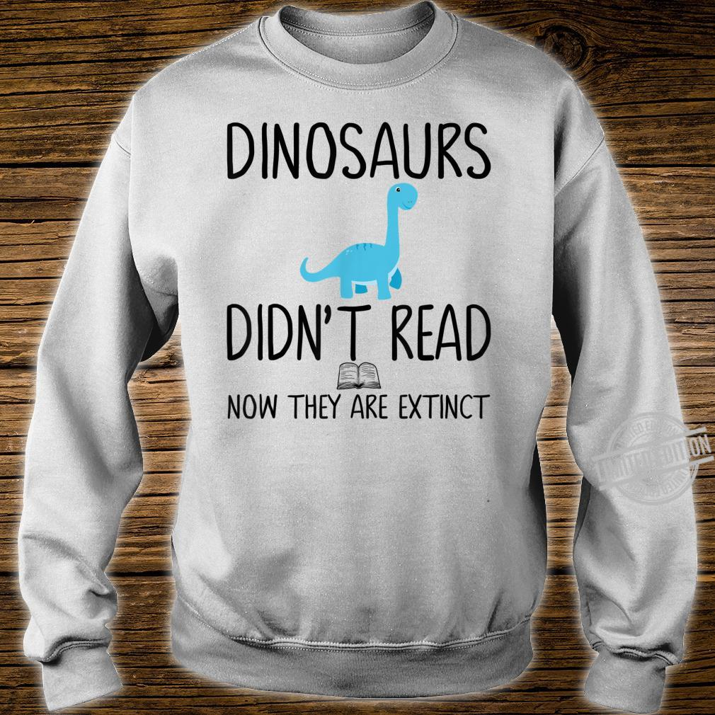 Dinosaurs Didn't Read Now They Are ExtinctTeacher Shirt sweater
