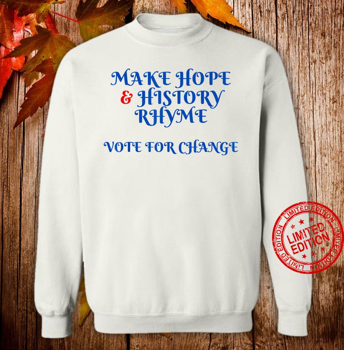 Election 2020, Make Hope and History Rhyme. Biden support Shirt sweater