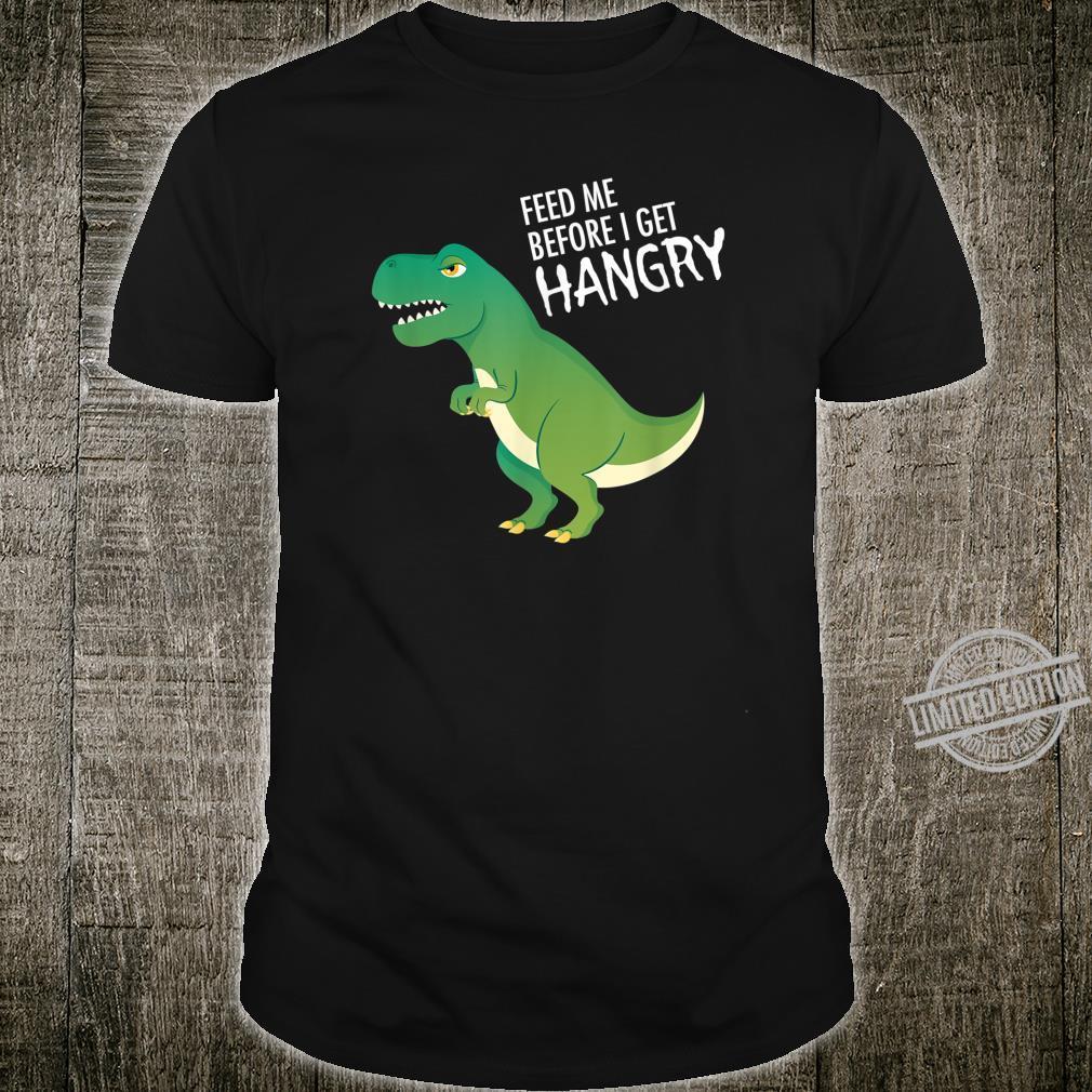 Feed Me Before I Get Hangry Dinosaur T Rex Dino Pun Slogan Shirt