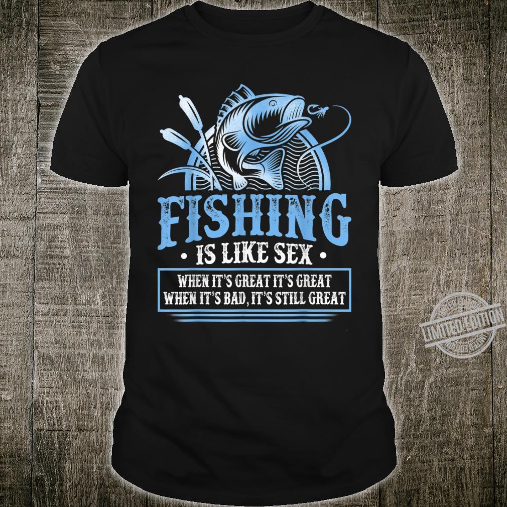 Fishing Is Like Sex Fly Fishing Shirt