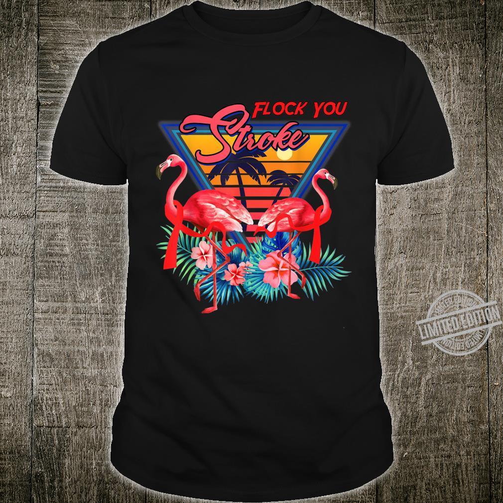 Flock You STROKE Shirt Cool Flamingo STROKE Shirt
