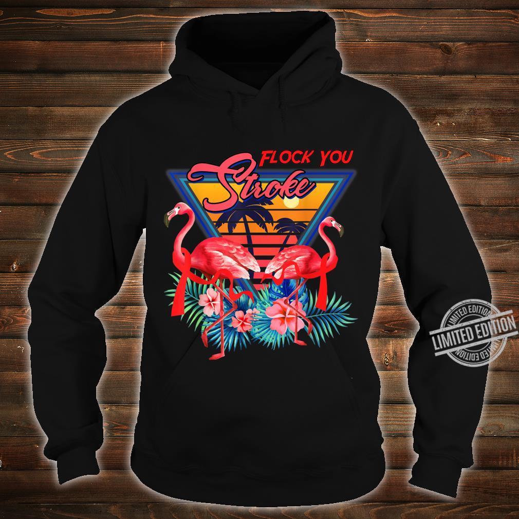 Flock You STROKE Shirt Cool Flamingo STROKE Shirt hoodie