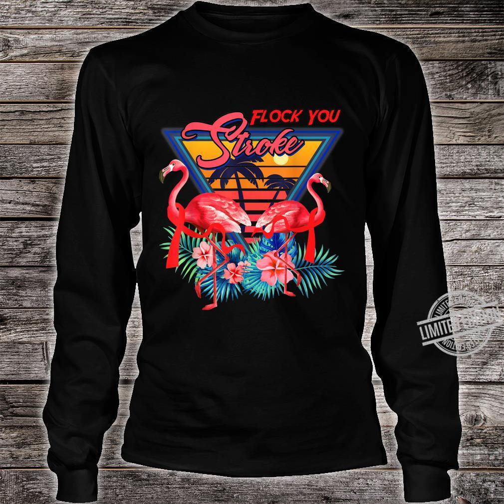 Flock You STROKE Shirt Cool Flamingo STROKE Shirt long sleeved