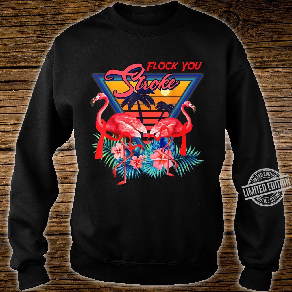 Flock You STROKE Shirt Cool Flamingo STROKE Shirt sweater
