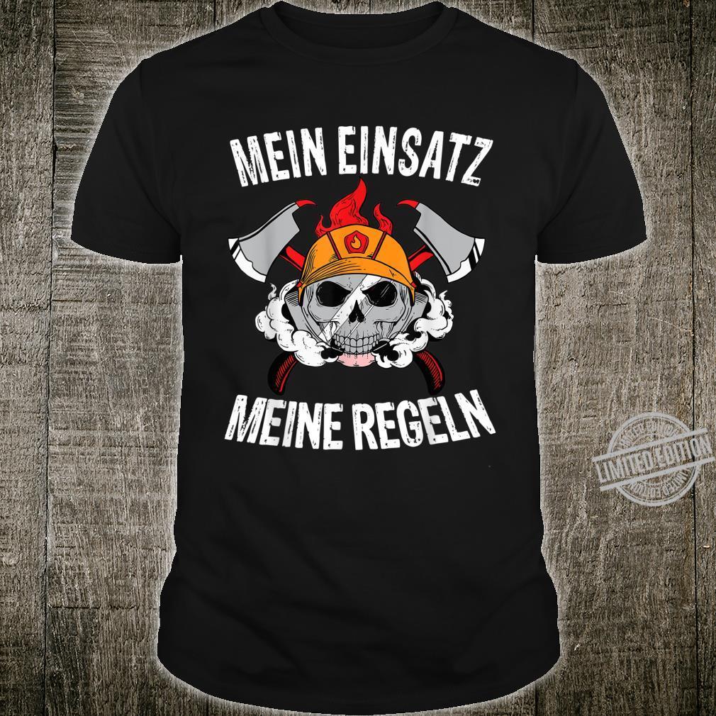 Freiwillige Feuerwehr Mein Einsatz meine Regeln Shirt