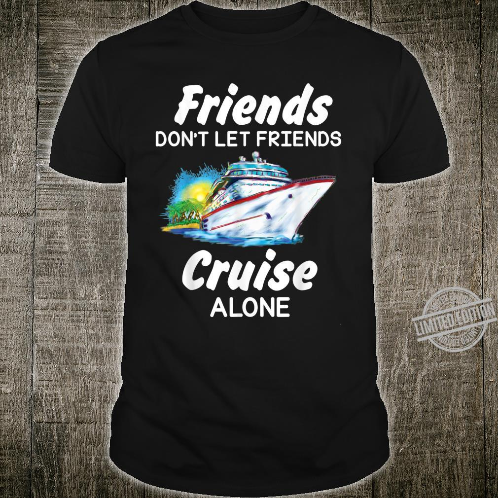 Friends don't let friends cruise alone Shirt