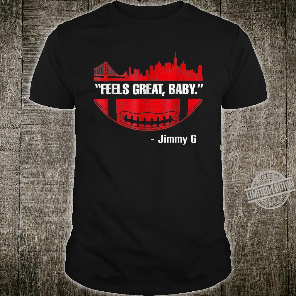 Funny Feels Great Baby Jimmy G Football San Francisco Shirt