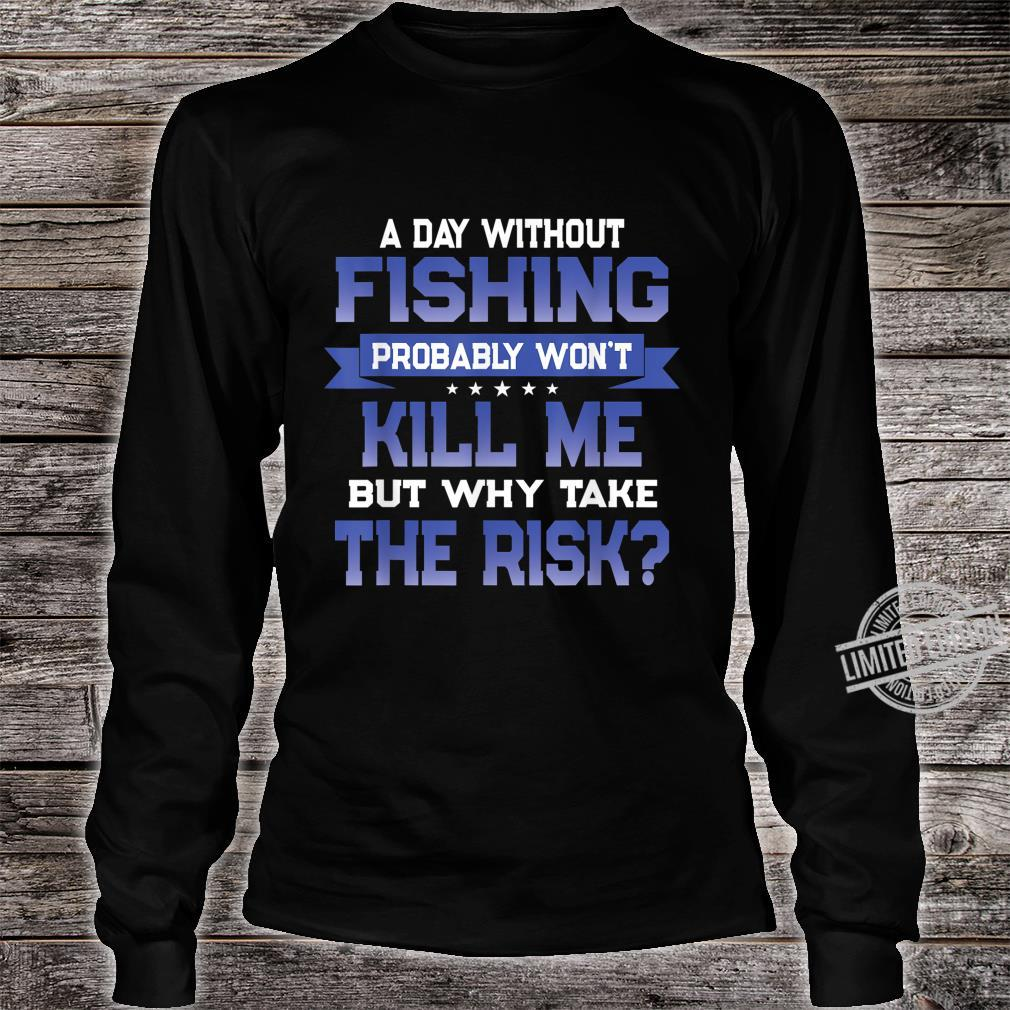 Funny Fishing Quote Fishermen Themed Novelty Shirt long sleeved