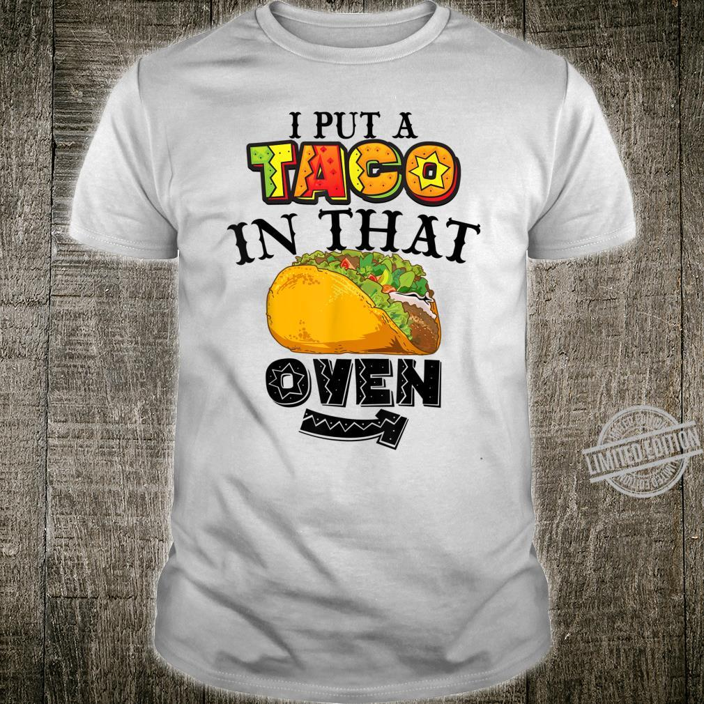 Funny I Put A Taco In That Oven Cool Proud New Daddy Shirt