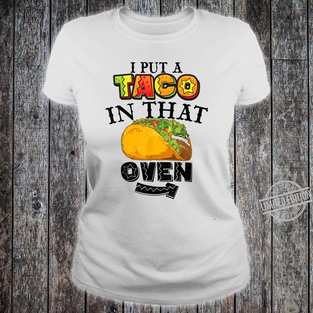 Funny I Put A Taco In That Oven Cool Proud New Daddy Shirt ladies tee