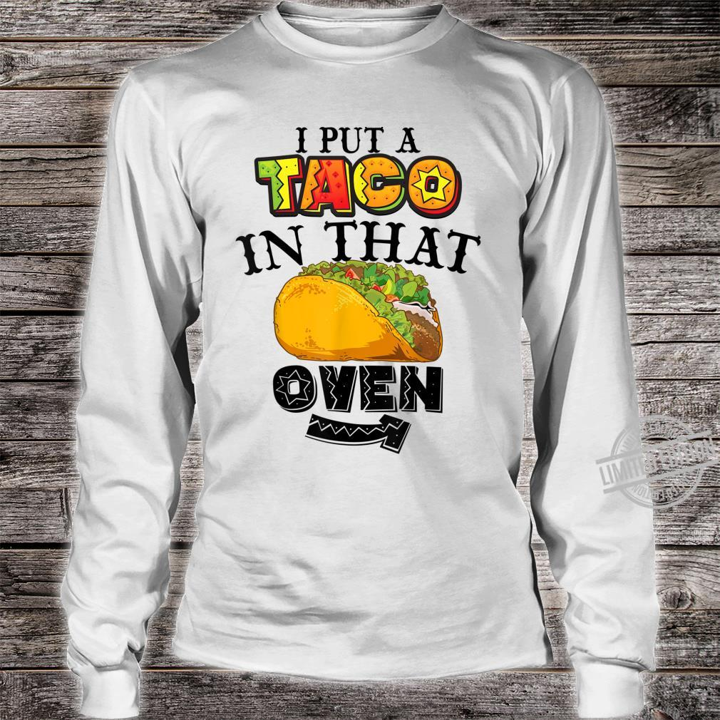 Funny I Put A Taco In That Oven Cool Proud New Daddy Shirt long sleeved