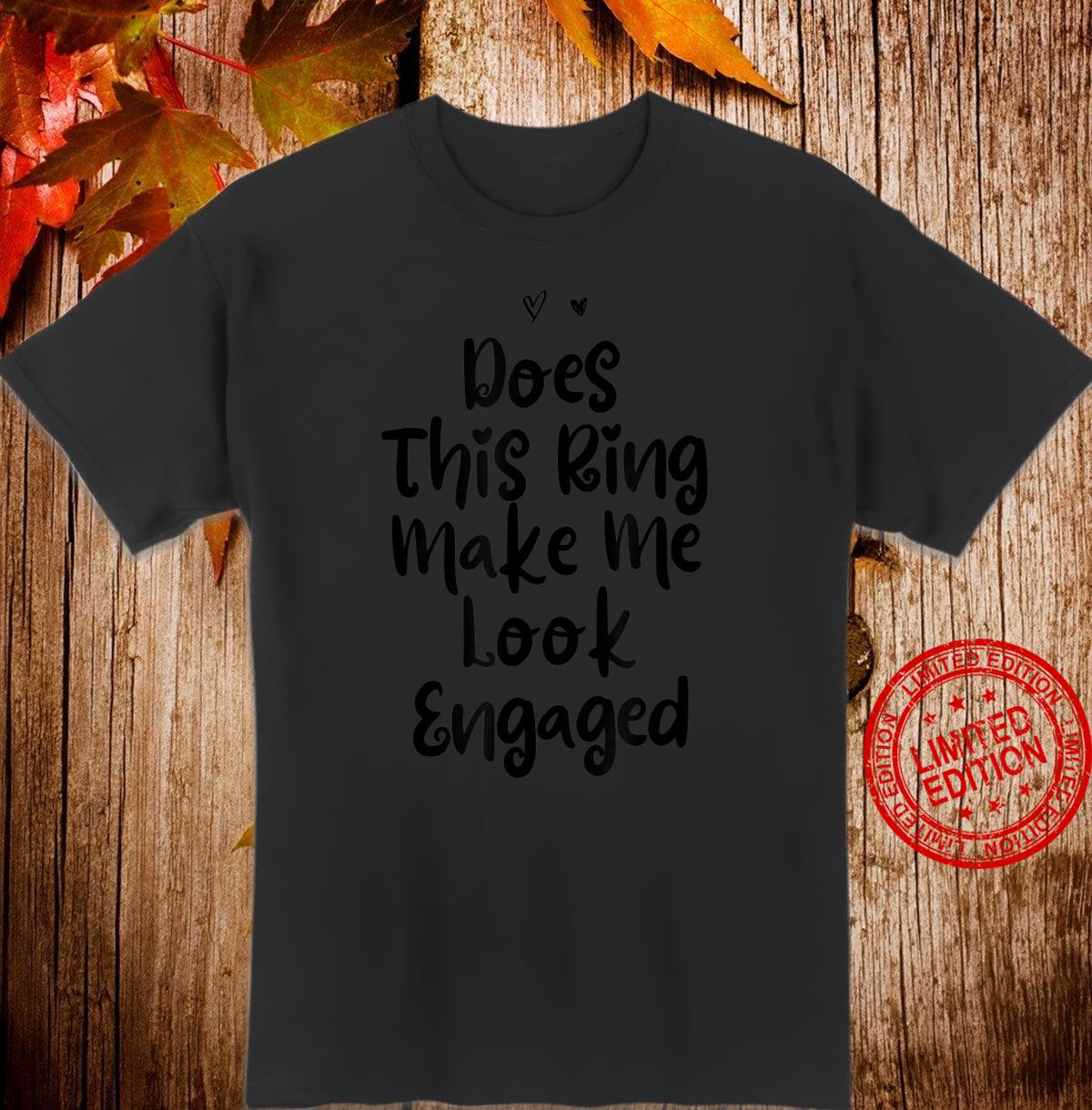 Funny Mom Birthday Does This Ring Make Me Look Engaged Shirt
