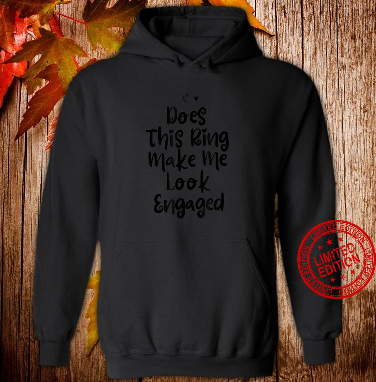 Funny Mom Birthday Does This Ring Make Me Look Engaged Shirt hoodie