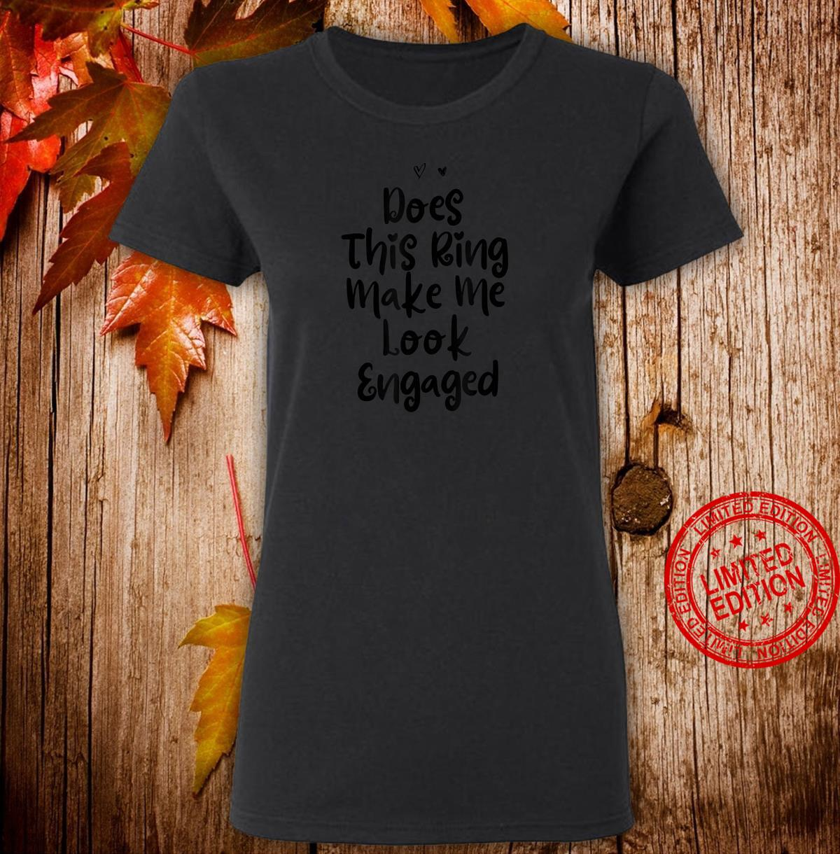 Funny Mom Birthday Does This Ring Make Me Look Engaged Shirt ladies tee