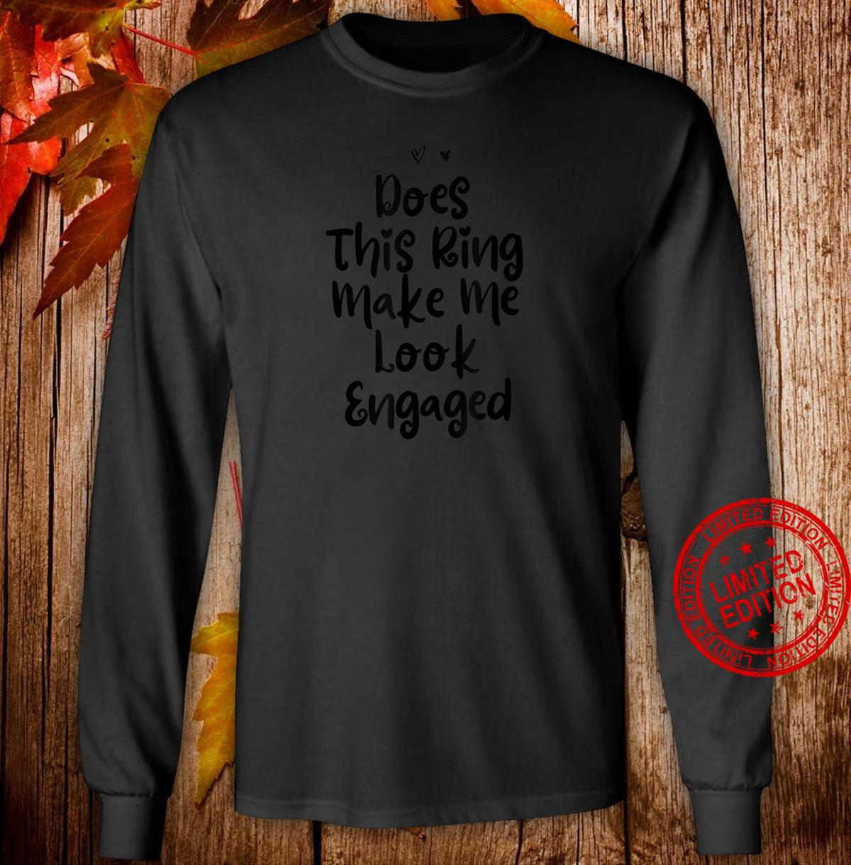 Funny Mom Birthday Does This Ring Make Me Look Engaged Shirt long sleeved