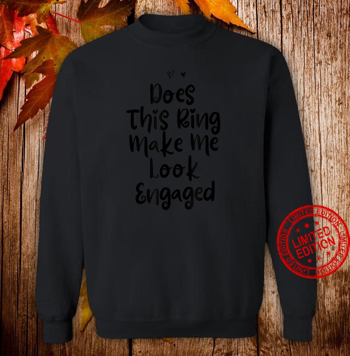 Funny Mom Birthday Does This Ring Make Me Look Engaged Shirt sweater