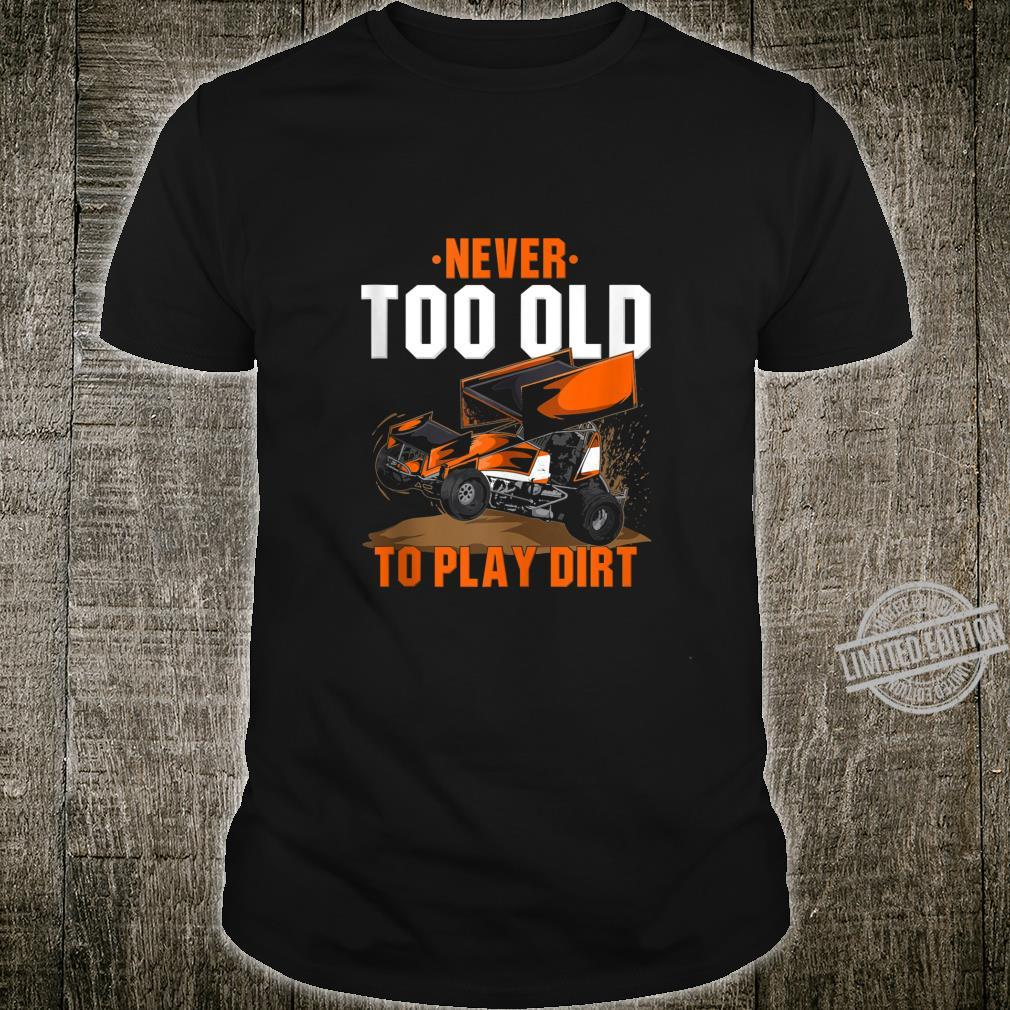 Funny Sprint Car Racing Never Too Old To Play In Dirt Shirt