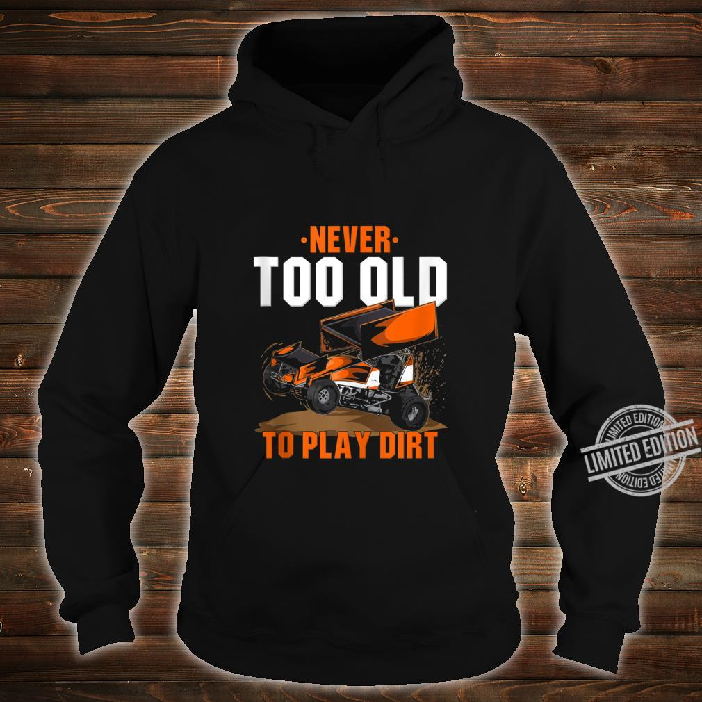 Funny Sprint Car Racing Never Too Old To Play In Dirt Shirt hoodie