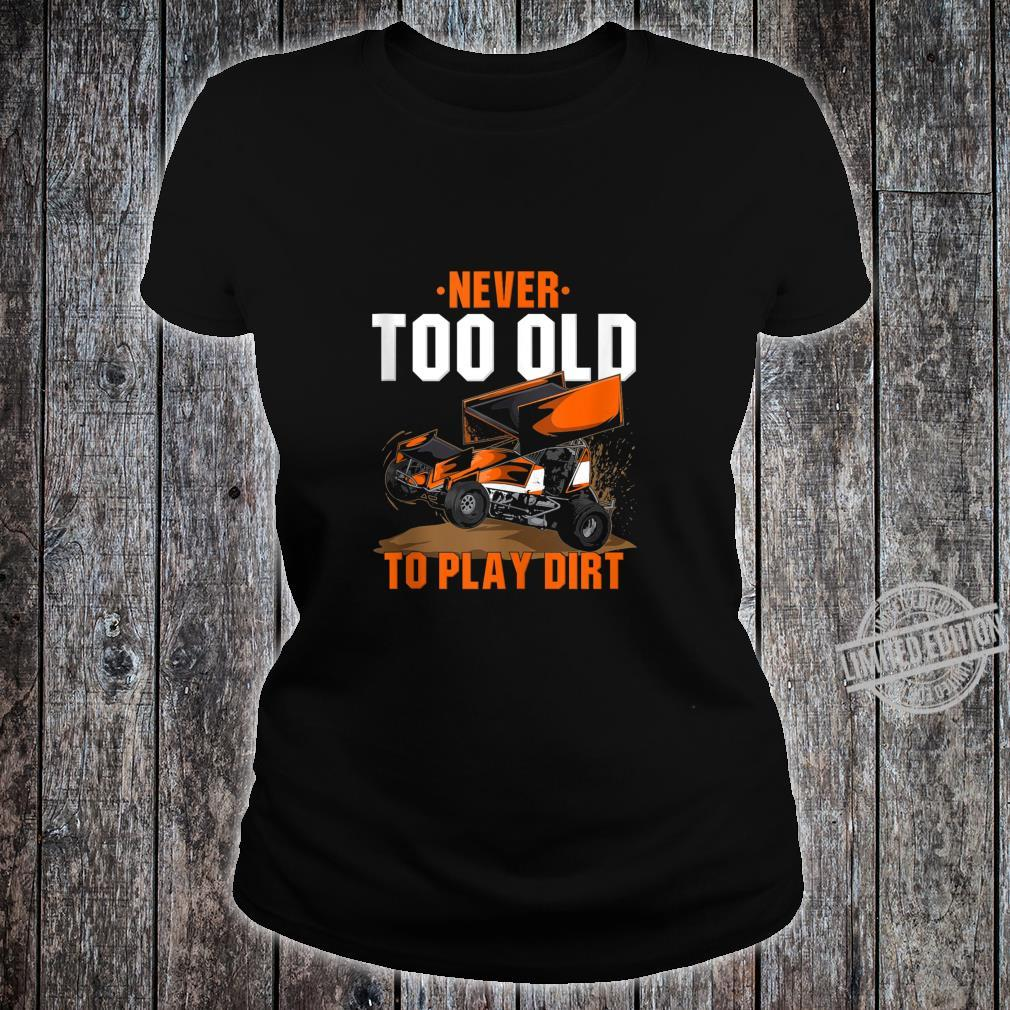 Funny Sprint Car Racing Never Too Old To Play In Dirt Shirt ladies tee