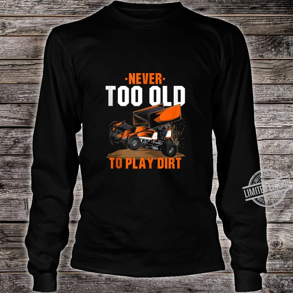 Funny Sprint Car Racing Never Too Old To Play In Dirt Shirt long sleeved