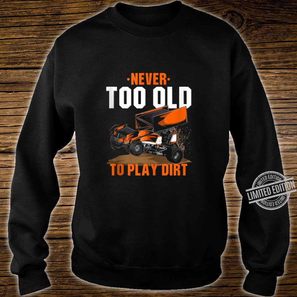 Funny Sprint Car Racing Never Too Old To Play In Dirt Shirt sweater