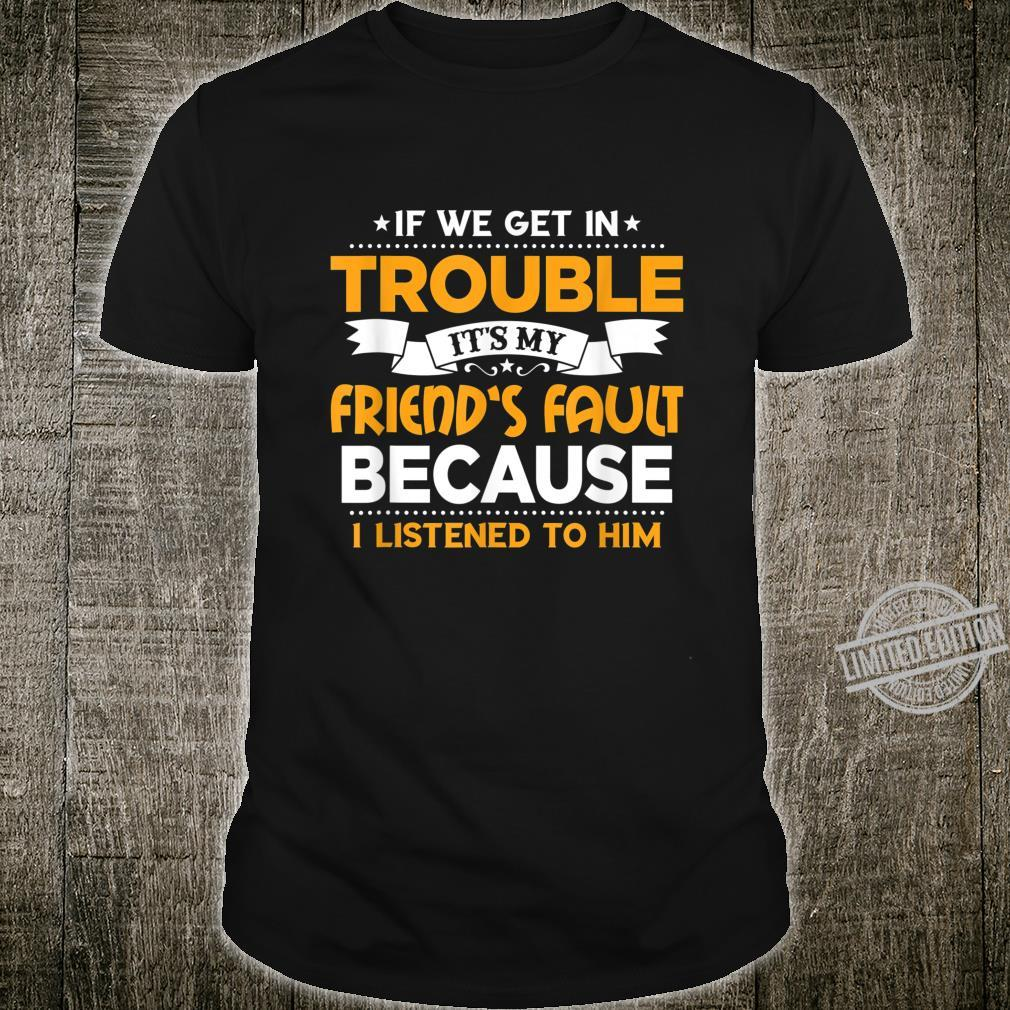 Grandpa If We Get In Trouble It's My Friend's Fault Shirt