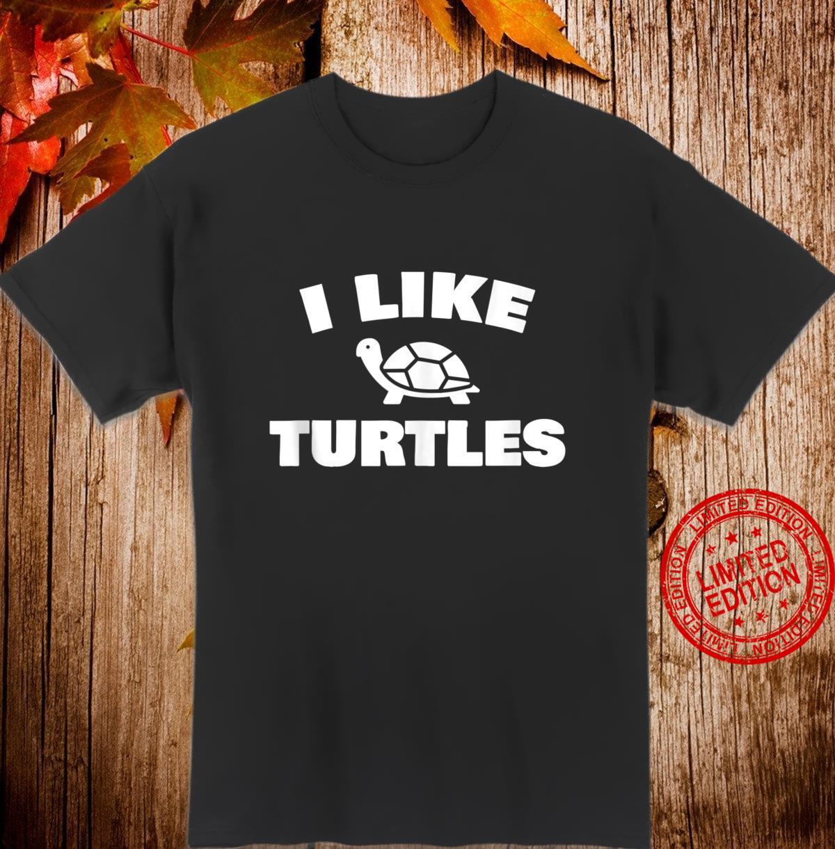 I Like Turtles Turtle I Like Turtles Shirt