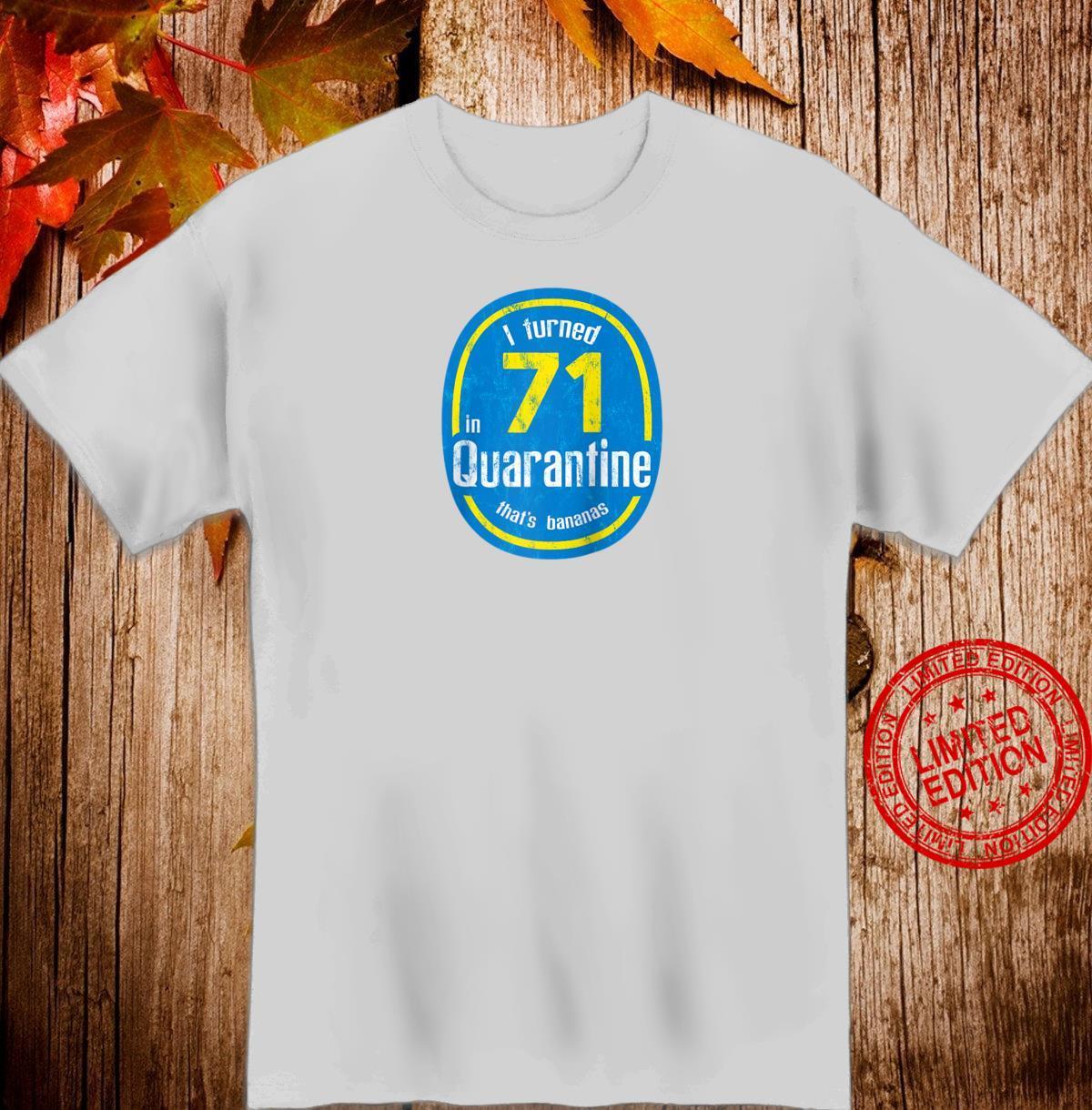 I Turned 71 In Quarantine My 71st Birthday Shirt