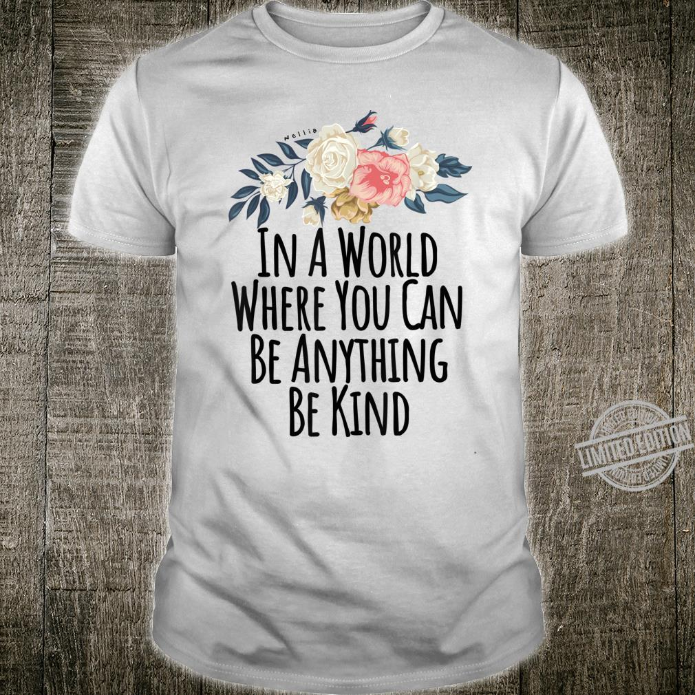 In A World Where You Can Be Anything Be Kind Floral Shirt