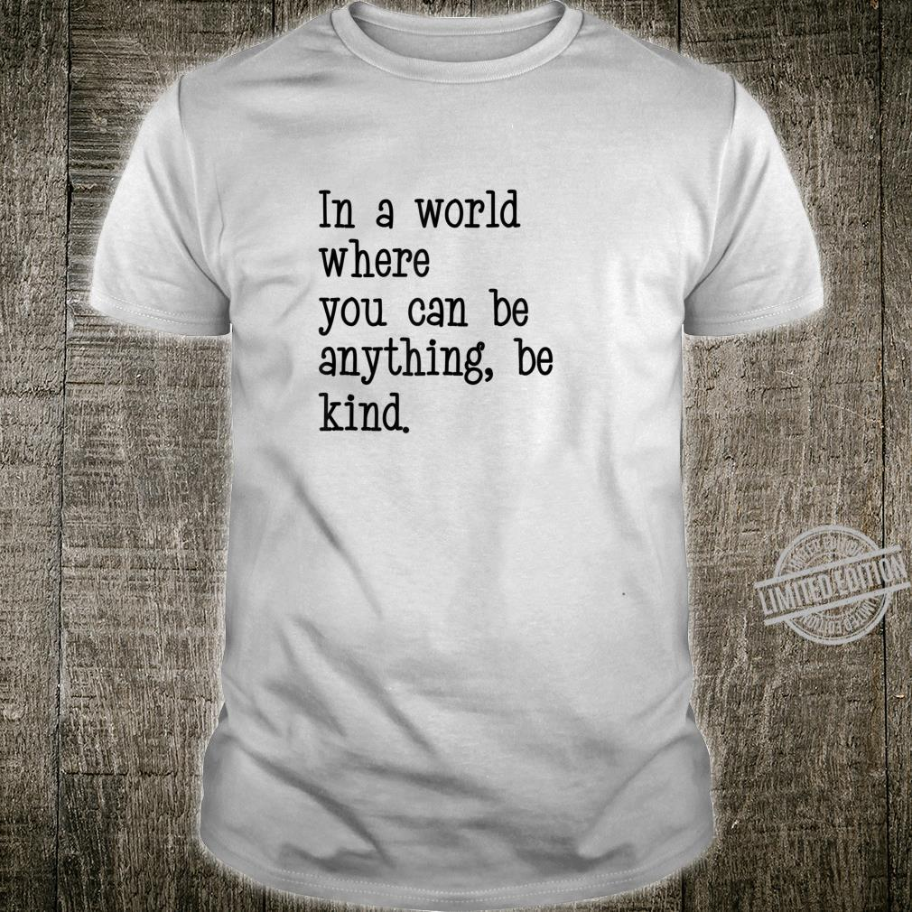 In A World Where You Can Be Anything Be Kind Quote Typeface Shirt