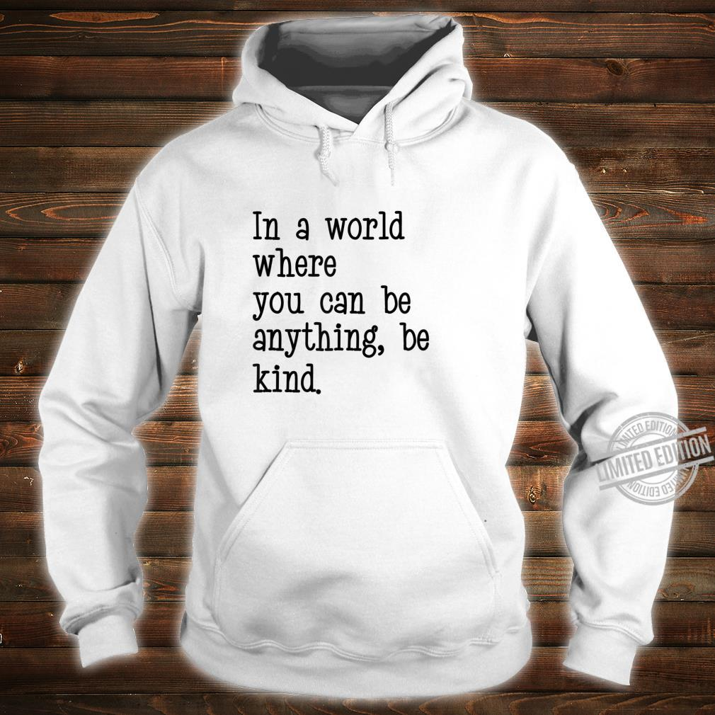 In A World Where You Can Be Anything Be Kind Quote Typeface Shirt hoodie