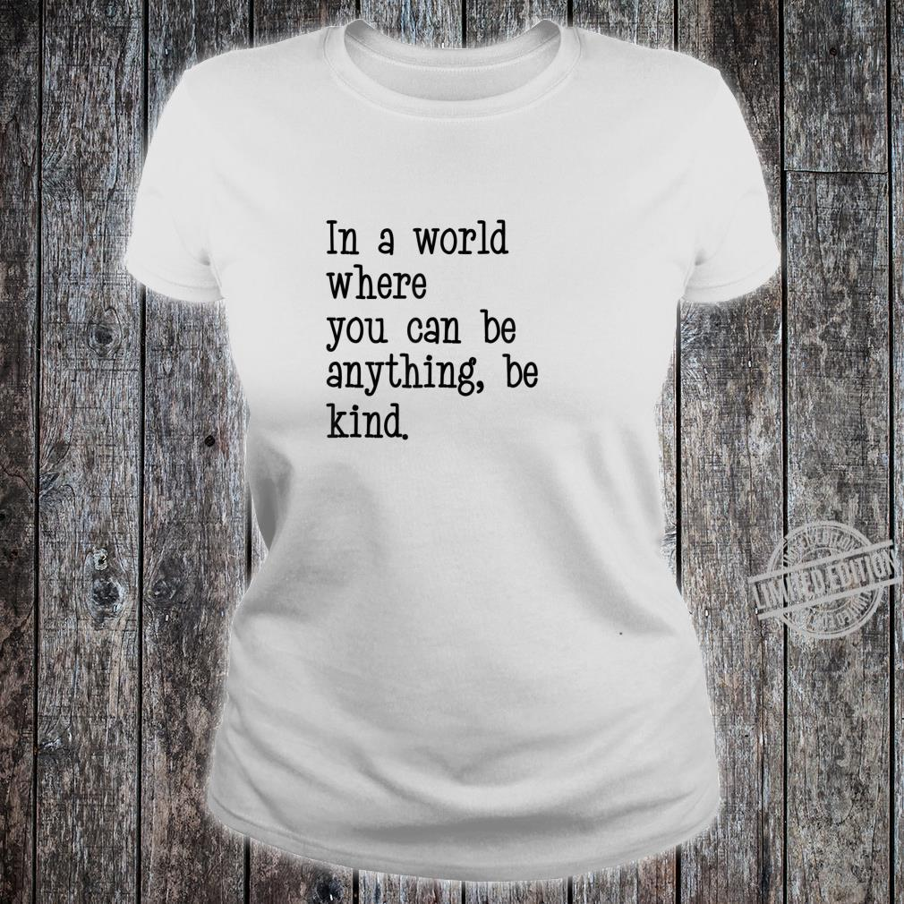 In A World Where You Can Be Anything Be Kind Quote Typeface Shirt ladies tee