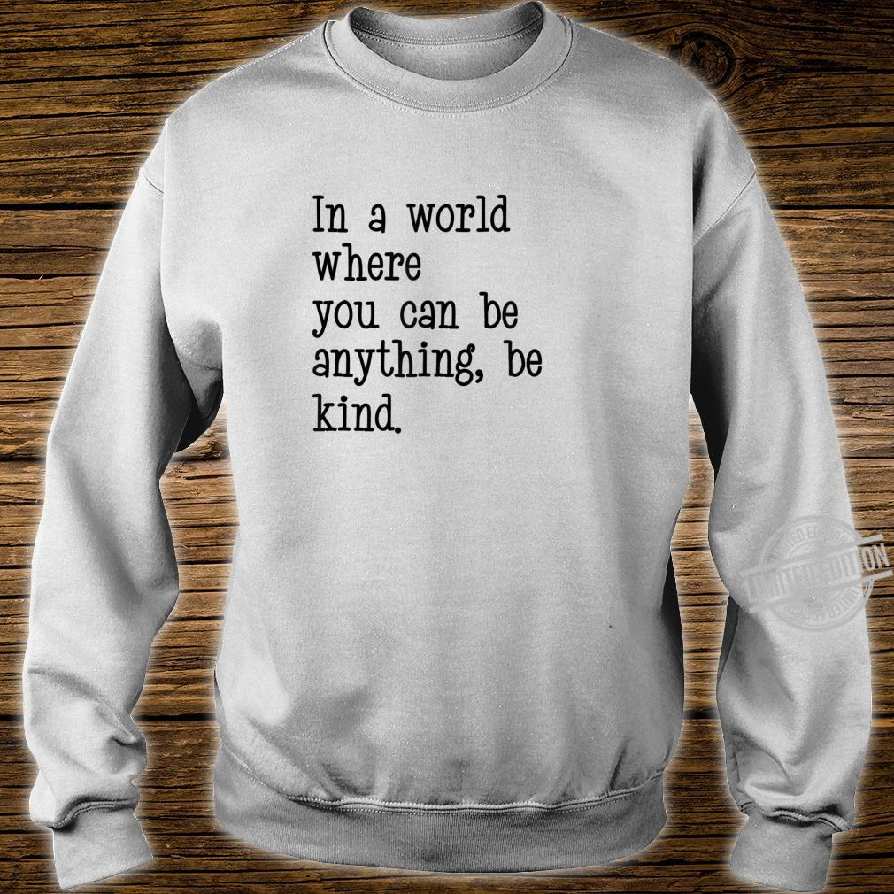 In A World Where You Can Be Anything Be Kind Quote Typeface Shirt sweater